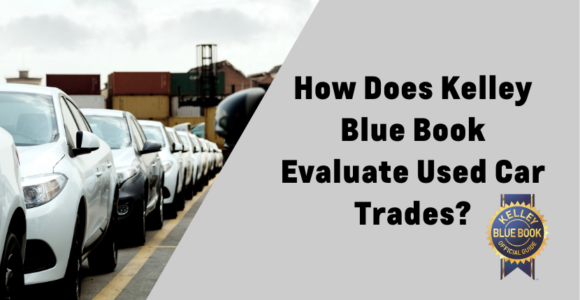 How Does Kelley Blue Book Evaluate Used Car Trades?